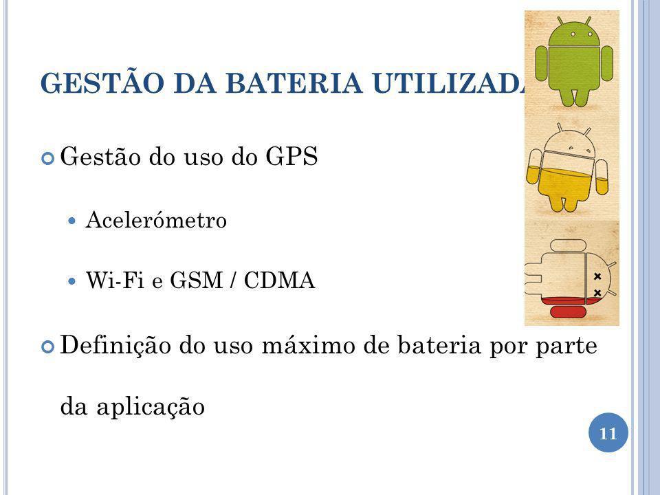 GESTÃO DA BATERIA UTILIZADA Gestão do uso do GPS Acelerómetro Wi-Fi e GSM / CDMA Definição do uso máximo de bateria por parte da aplicação 11