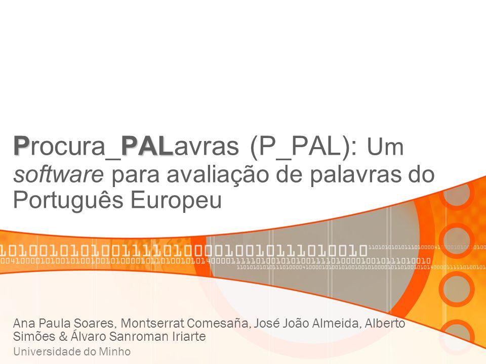 PPAL Procura_PALavras (P_PAL): Um software para avaliação de palavras do Português Europeu Ana Paula Soares, Montserrat Comesaña, José João Almeida, A