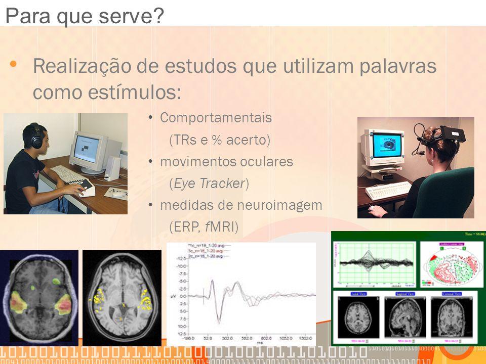 Realização de estudos que utilizam palavras como estímulos: Comportamentais (TRs e % acerto) movimentos oculares (Eye Tracker) medidas de neuroimagem