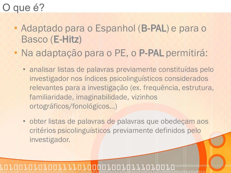 B-PAL E-Hitz Adaptado para o Espanhol (B-PAL) e para o Basco (E-Hitz) P-PAL Na adaptação para o PE, o P-PAL permitirá: analisar listas de palavras pre