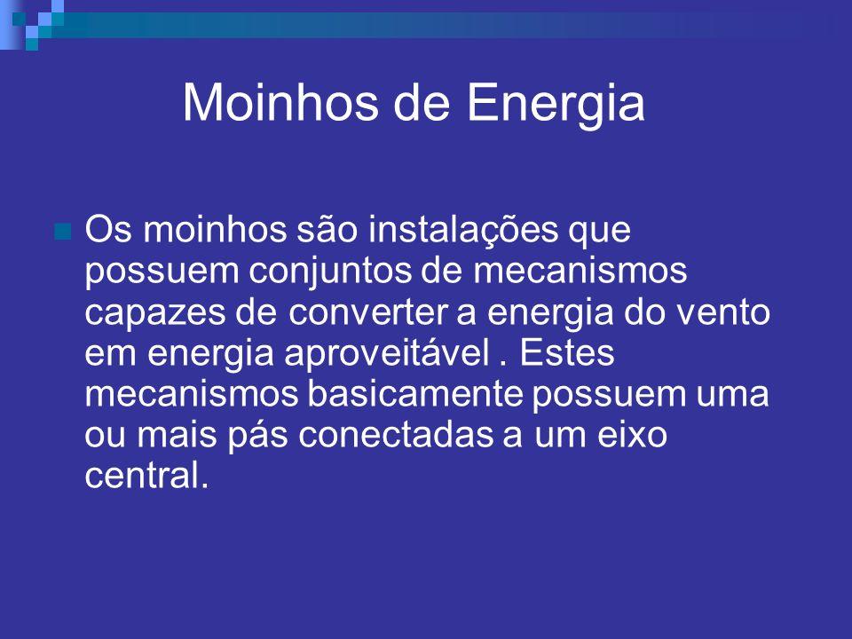 Moinhos de Energia Os moinhos são instalações que possuem conjuntos de mecanismos capazes de converter a energia do vento em energia aproveitável. Est