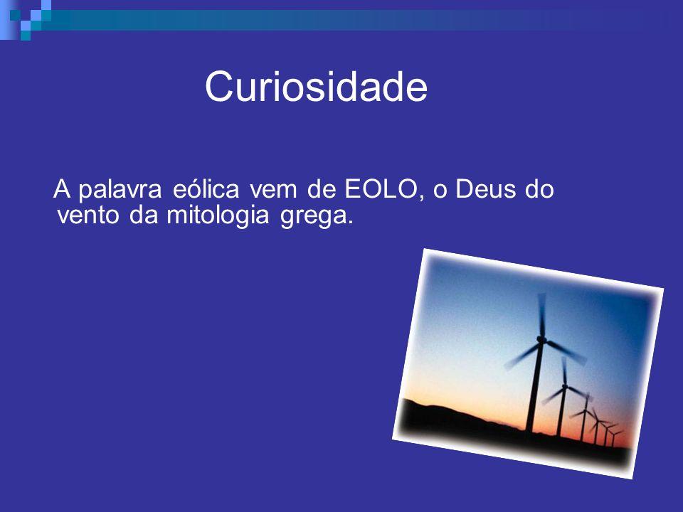 Curiosidade A palavra eólica vem de EOLO, o Deus do vento da mitologia grega.