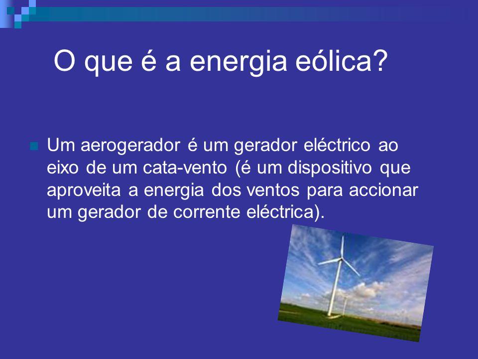 O que é a energia eólica? Um aerogerador é um gerador eléctrico ao eixo de um cata-vento (é um dispositivo que aproveita a energia dos ventos para acc