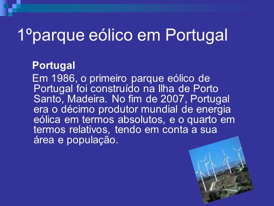 1ºparque eólico em Portugal Portugal Em 1986, o primeiro parque eólico de Portugal foi construído na Ilha de Porto Santo, Madeira. No fim de 2007, Por