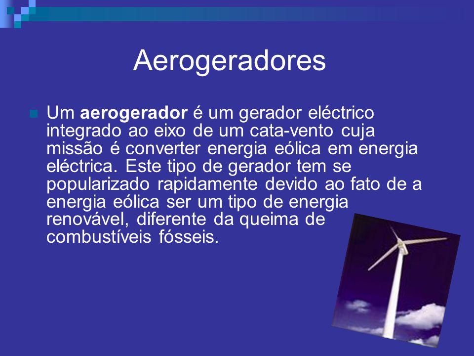 Aerogeradores Um aerogerador é um gerador eléctrico integrado ao eixo de um cata-vento cuja missão é converter energia eólica em energia eléctrica. Es