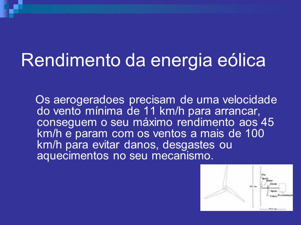 Rendimento da energia eólica Os aerogeradoes precisam de uma velocidade do vento mínima de 11 km/h para arrancar, conseguem o seu máximo rendimento ao