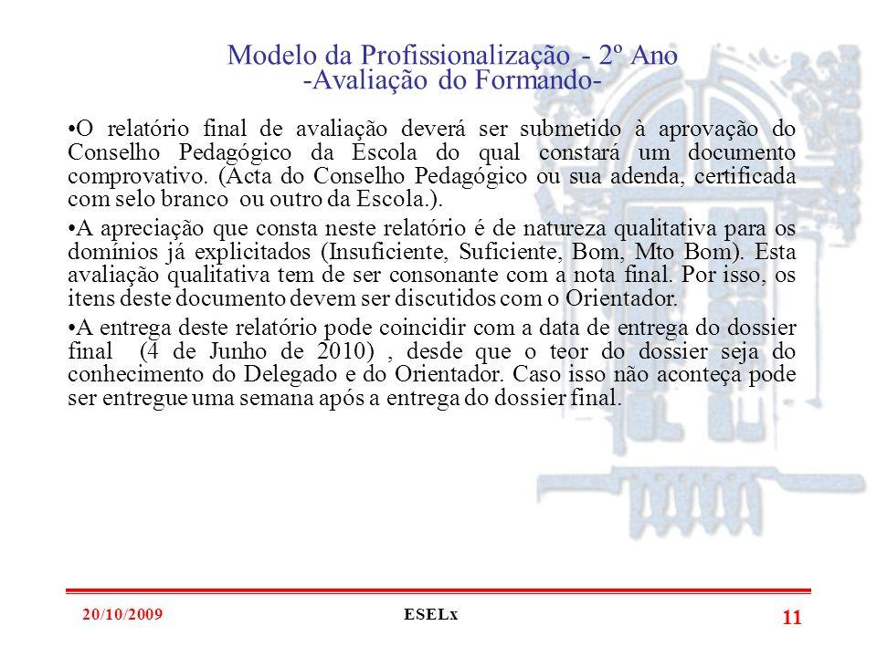 20/10/2009ESELx 10 Modelo da Profissionalização - 2º Ano -Avaliação do Formando- A nota atribuída ao Formando é da responsabilidade do Orientador, emb