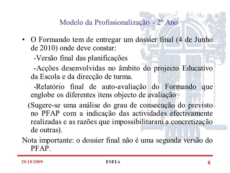 20/10/2009ESELx 5 O PFAP deve ser entregue na Divisão de Serviços Académicos da ESELx até 15 de Janeiro de 2010 conjuntamente com a acta da sua aprova