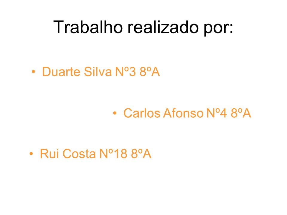 Trabalho realizado por: Duarte Silva Nº3 8ºA Carlos Afonso Nº4 8ºA Rui Costa Nº18 8ºA