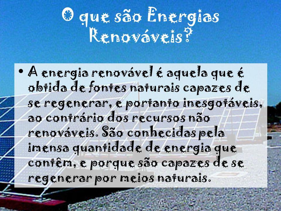O que são Energias Renováveis? A energia renovável é aquela que é obtida de fontes naturais capazes de se regenerar, e portanto inesgotáveis, ao contr