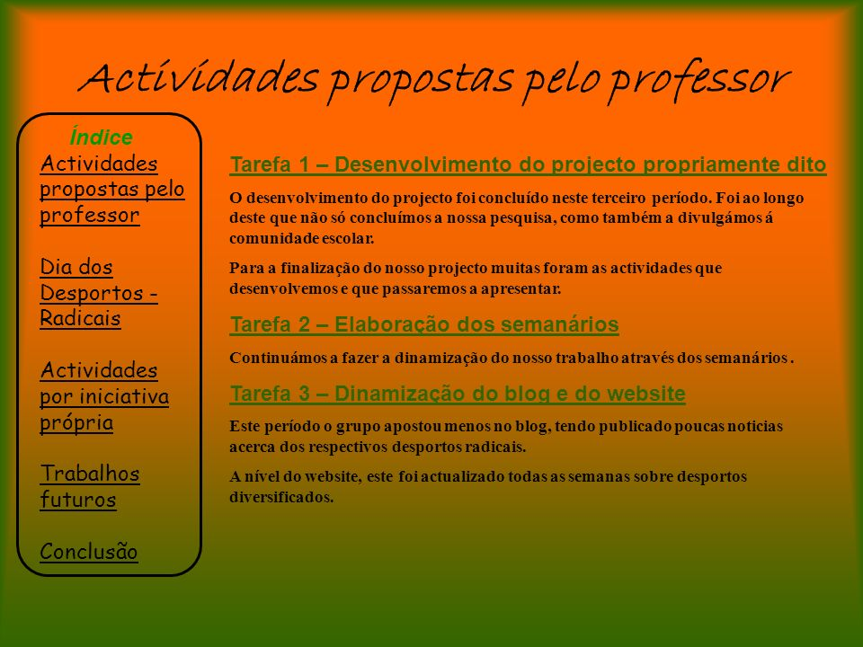 Actividades propostas pelo professor Índice Actividades propostas pelo professor Dia dos Desportos - Radicais Actividades por iniciativa própria Traba