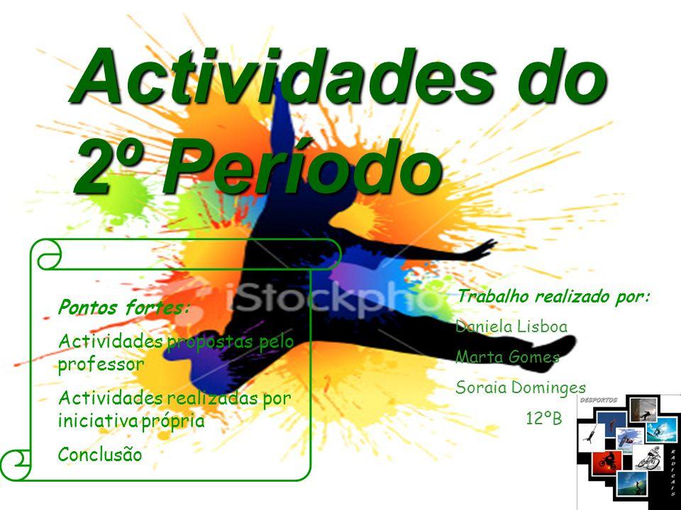 Actividades do 2º Período Pontos fortes: Actividades propostas pelo professor Actividades realizadas por iniciativa própria Conclusão Trabalho realiza