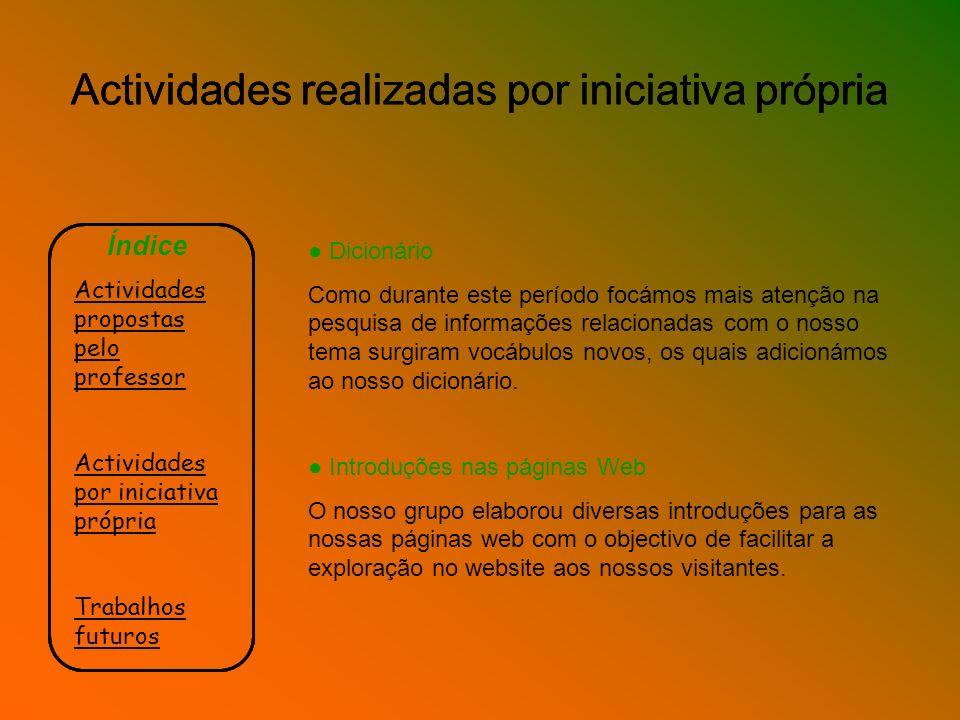 Actividades realizadas por iniciativa própria Índice Actividades propostas pelo professor Actividades por iniciativa própria Trabalhos futuros Dicioná