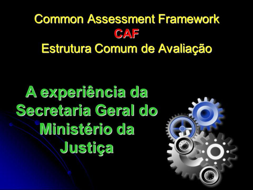 Common Assessment Framework CAF Estrutura Comum de Avaliação A experiência da Secretaria Geral do Ministério da Justiça