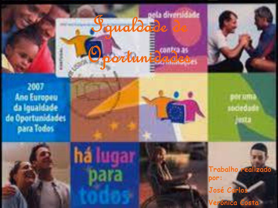 Igualdade de Oportunidades Trabalho realizado por: José Carlos Verónica Costa