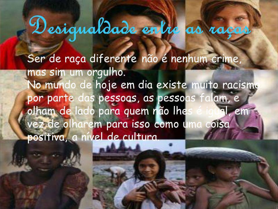 Desigualdade entre culturas Existem muitos países, logo diferentes culturas, diferentes línguas, diferentes comidas etc..
