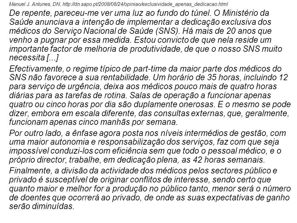 Manuel J. Antunes, DN, http://dn.sapo.pt/2008/08/24/opiniao/exclusividade_apenas_dedicacao.html De repente, pareceu-me ver uma luz ao fundo do túnel.