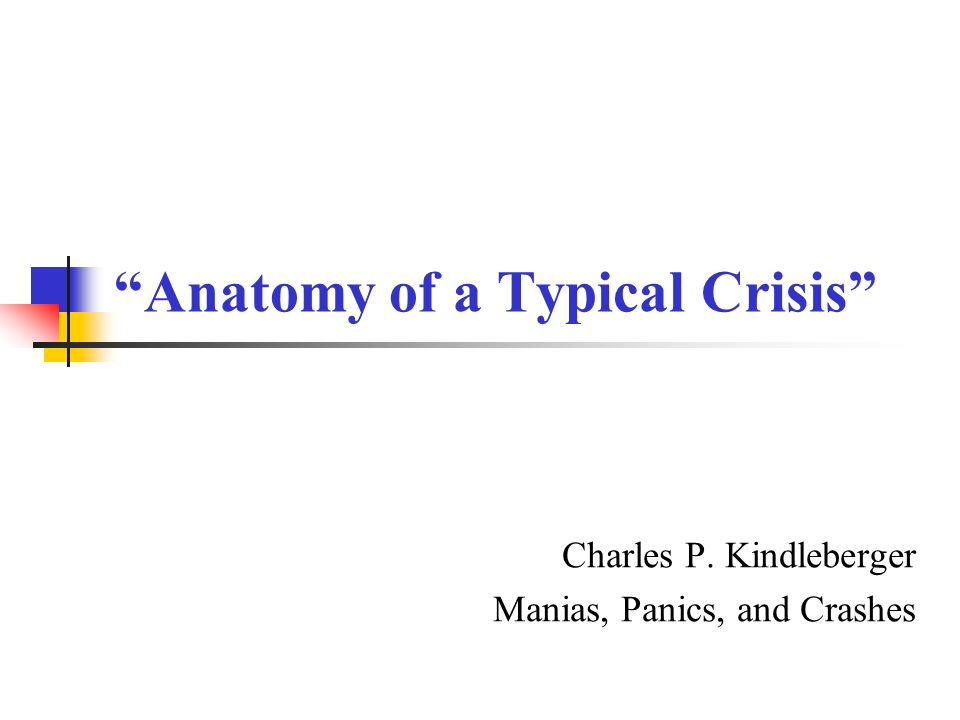 Anatomy of a Typical Crisis Charles P. Kindleberger Manias, Panics, and Crashes