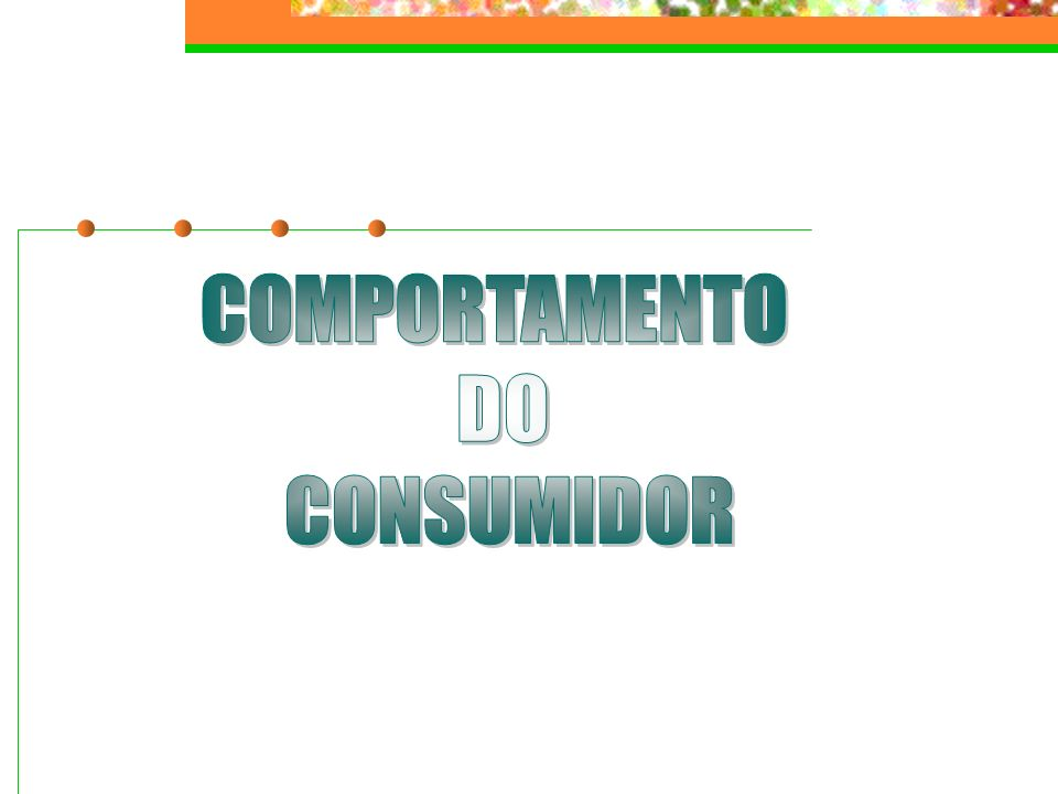 COMPORTAMENTO DO CONSUMIDOR II.Elementos que influenciam a compra 1.