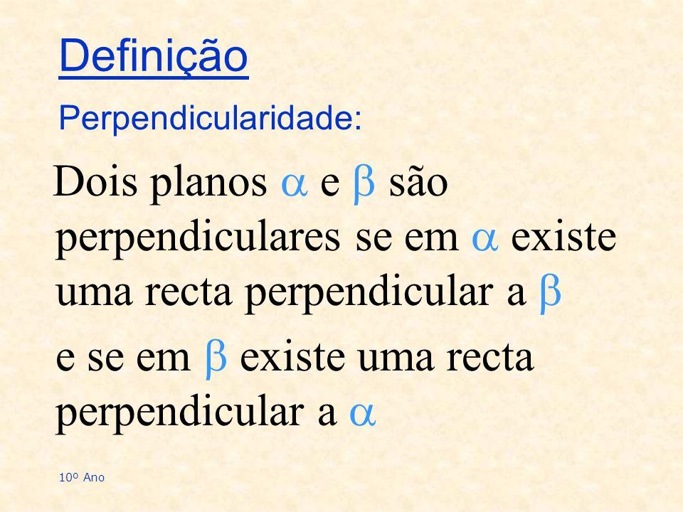 10º Ano Dois planos e são perpendiculares se em existe uma recta perpendicular a e se em existe uma recta perpendicular a Perpendicularidade: Definiçã