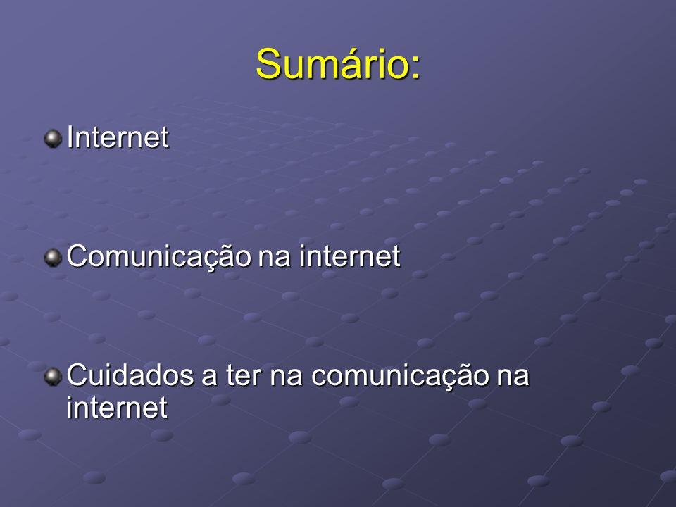 Sumário: Internet Comunicação na internet Cuidados a ter na comunicação na internet