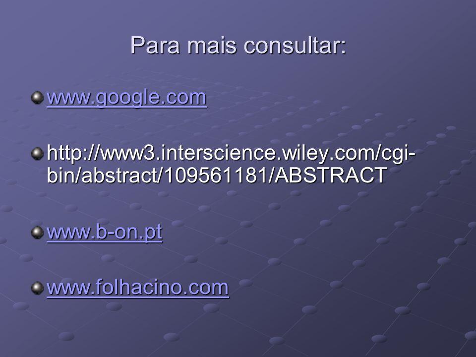 Para mais consultar: www.google.com http://www3.interscience.wiley.com/cgi- bin/abstract/109561181/ABSTRACT www.b-on.pt www.folhacino.com