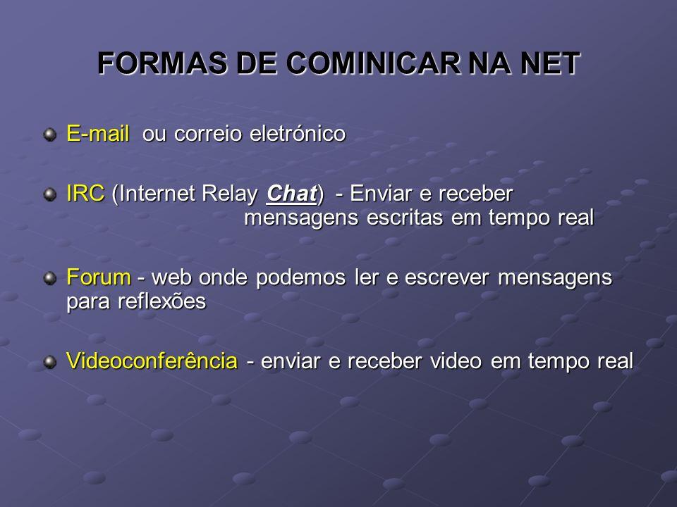 FORMAS DE COMINICAR NA NET E-mail ou correio eletrónico IRC (Internet Relay Chat) - Enviar e receber mensagens escritas em tempo real Forum - web onde