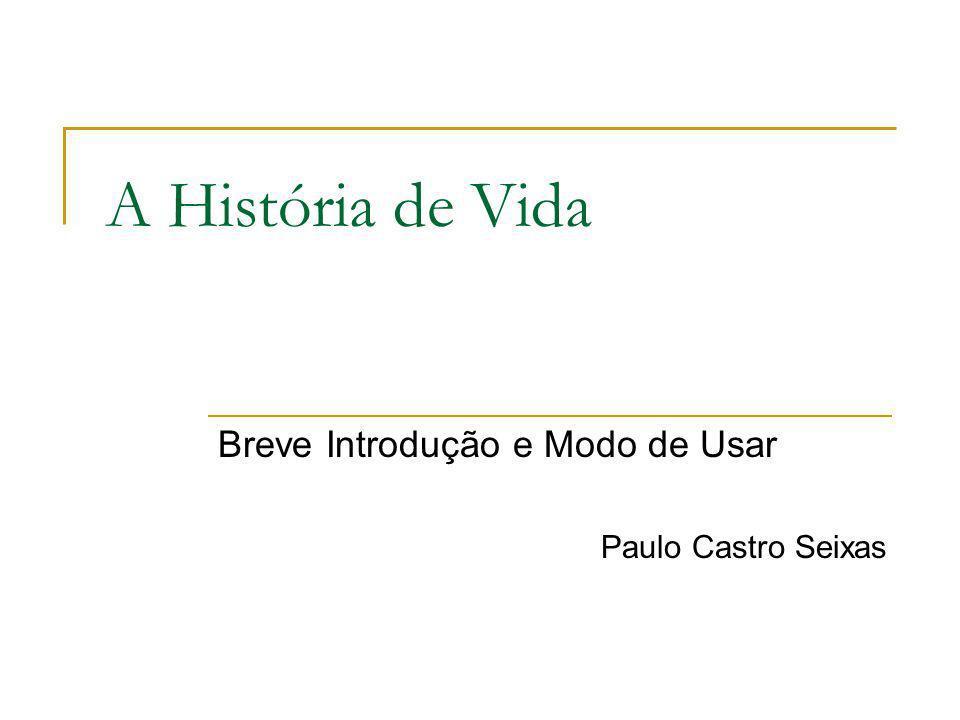 A História de Vida Breve Introdução e Modo de Usar Paulo Castro Seixas