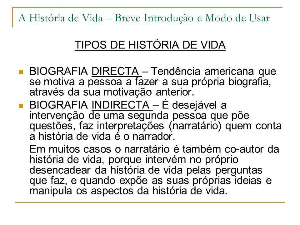 A História de Vida – Breve Introdução e Modo de Usar TIPOS DE HISTÓRIA DE VIDA BIOGRAFIA DIRECTA – Tendência americana que se motiva a pessoa a fazer