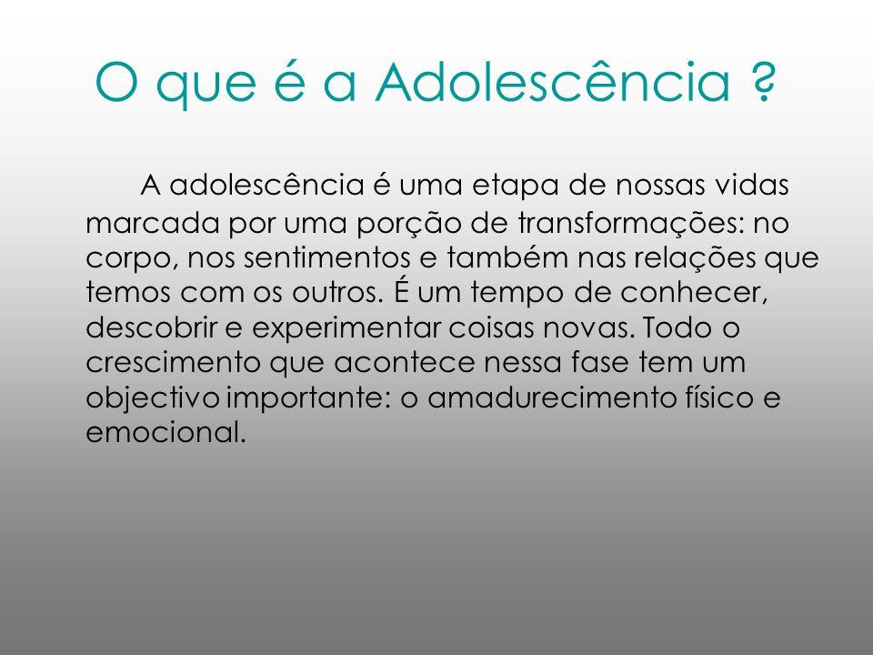 O que é a Adolescência ? A adolescência é uma etapa de nossas vidas marcada por uma porção de transformações: no corpo, nos sentimentos e também nas r