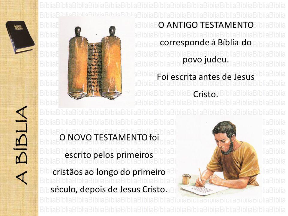 O ANTIGO TESTAMENTO corresponde à Bíblia do povo judeu. Foi escrita antes de Jesus Cristo. O NOVO TESTAMENTO foi escrito pelos primeiros cristãos ao l