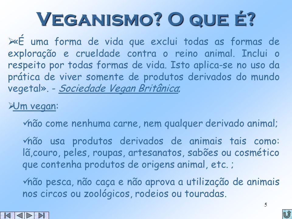 4 O que é ser vegetariano? É uma filosofia e prática de vida e compaixão para com os animais; Um vegetariano é alguém que vive basicamente de produtos