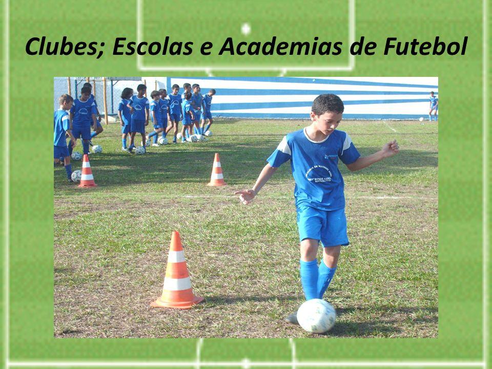 Clubes; Escolas e Academias de Futebol