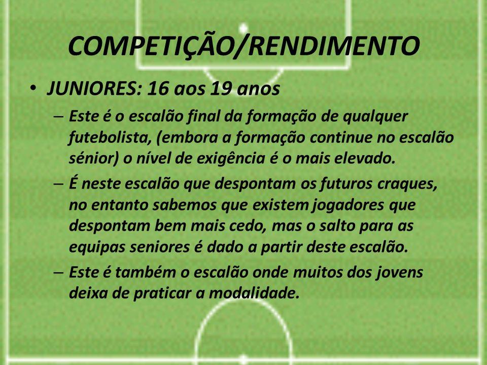 COMPETIÇÃO/RENDIMENTO JUNIORES: 16 aos 19 anos – Este é o escalão final da formação de qualquer futebolista, (embora a formação continue no escalão sé
