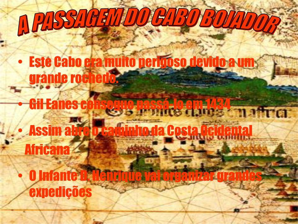 Este Cabo era muito perigoso devido a um grande rochedo. Gil Eanes consegue passá-lo em 1434 Assim abre o caminho da Costa Ocidental Africana O Infant