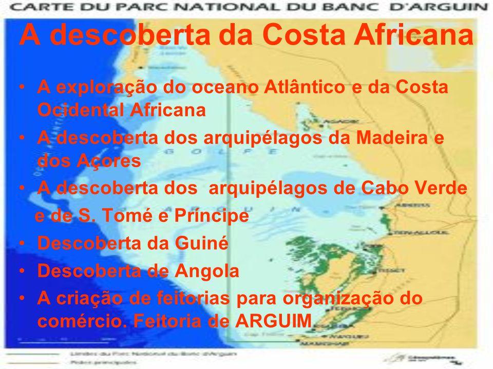 A descoberta da Costa Africana A exploração do oceano Atlântico e da Costa Ocidental Africana A descoberta dos arquipélagos da Madeira e dos Açores A