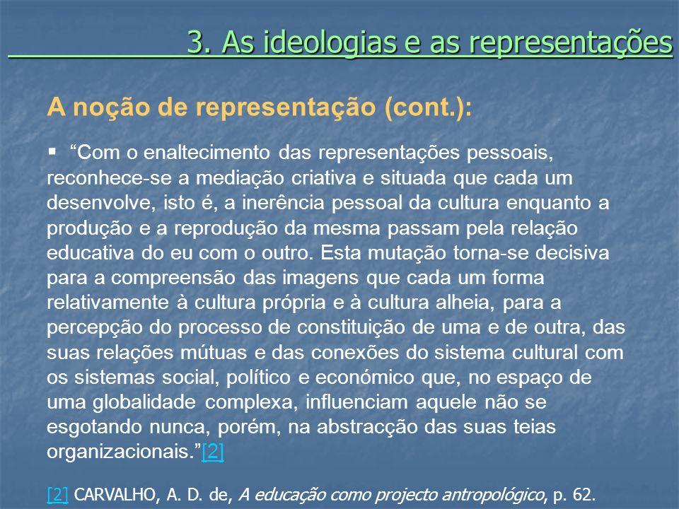 3. As ideologias e as representações 3. As ideologias e as representações A noção de representação (cont.): Com o enaltecimento das representações pes