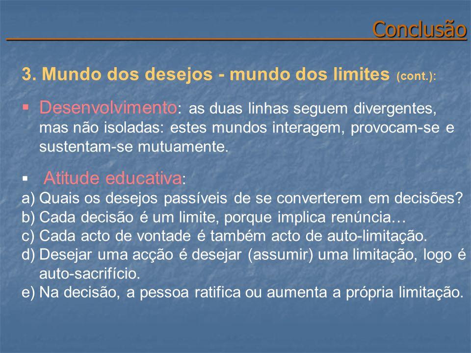 Conclusão Conclusão 3. Mundo dos desejos - mundo dos limites (cont.): Desenvolvimento : as duas linhas seguem divergentes, mas não isoladas: estes mun