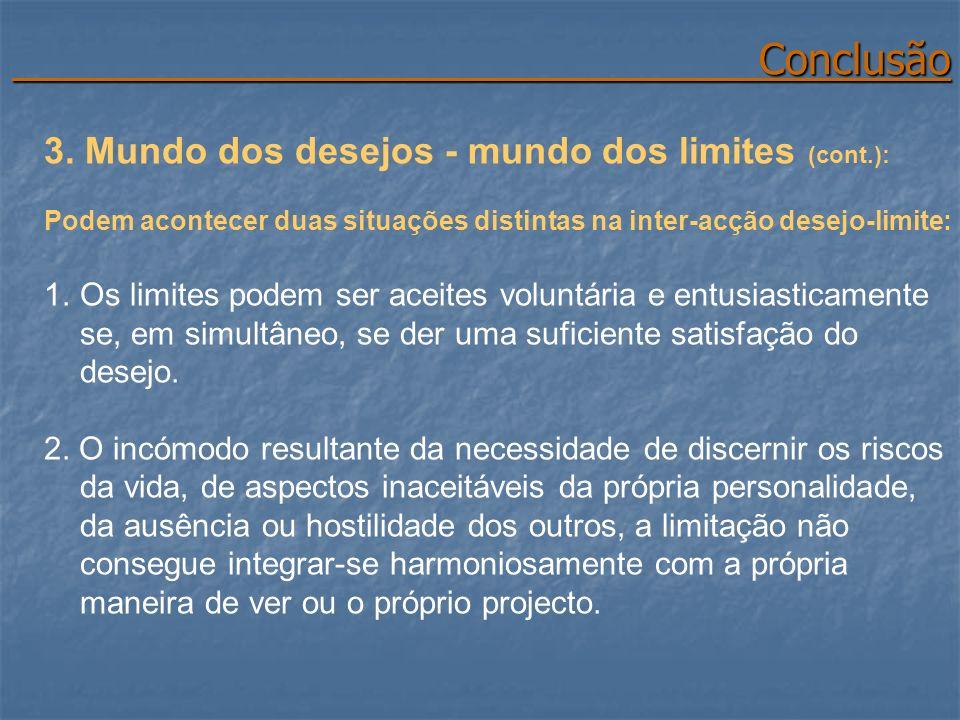 Conclusão Conclusão 3. Mundo dos desejos - mundo dos limites (cont.): Podem acontecer duas situações distintas na inter-acção desejo-limite: 1.Os limi