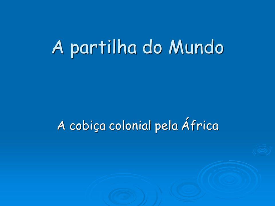 A partilha do Mundo A cobiça colonial pela África