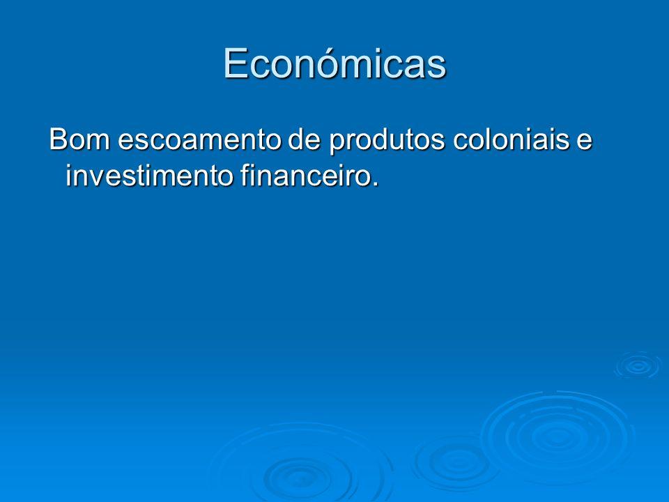 Económicas Bom escoamento de produtos coloniais e investimento financeiro. Bom escoamento de produtos coloniais e investimento financeiro.