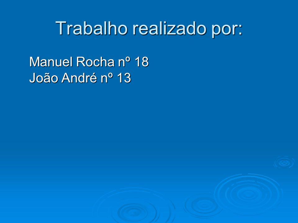Trabalho realizado por: Manuel Rocha nº 18 João André nº 13