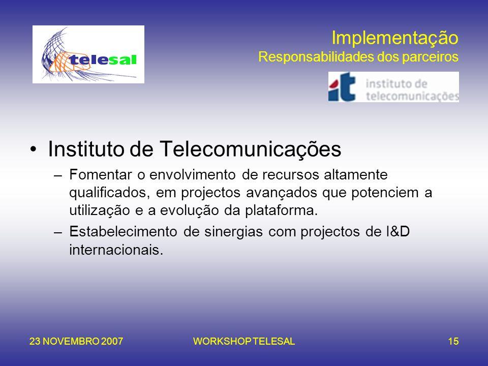 23 NOVEMBRO 2007WORKSHOP TELESAL15 Implementação Responsabilidades dos parceiros Instituto de Telecomunicações –Fomentar o envolvimento de recursos al