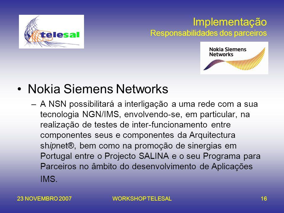 23 NOVEMBRO 2007WORKSHOP TELESAL16 Implementação Responsabilidades dos parceiros Nokia Siemens Networks –A NSN possibilitará a interligação a uma rede