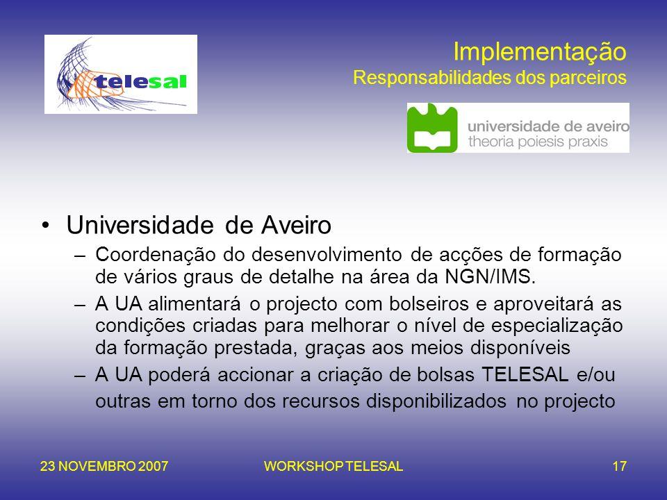 23 NOVEMBRO 2007WORKSHOP TELESAL17 Implementação Responsabilidades dos parceiros Universidade de Aveiro –Coordenação do desenvolvimento de acções de f