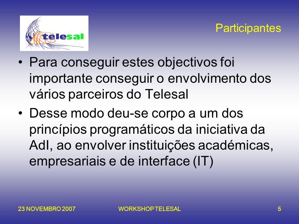23 NOVEMBRO 2007WORKSHOP TELESAL5 Participantes Para conseguir estes objectivos foi importante conseguir o envolvimento dos vários parceiros do Telesa