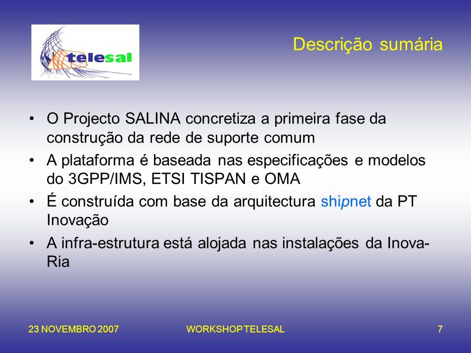 23 NOVEMBRO 2007WORKSHOP TELESAL7 Descrição sumária O Projecto SALINA concretiza a primeira fase da construção da rede de suporte comum A plataforma é