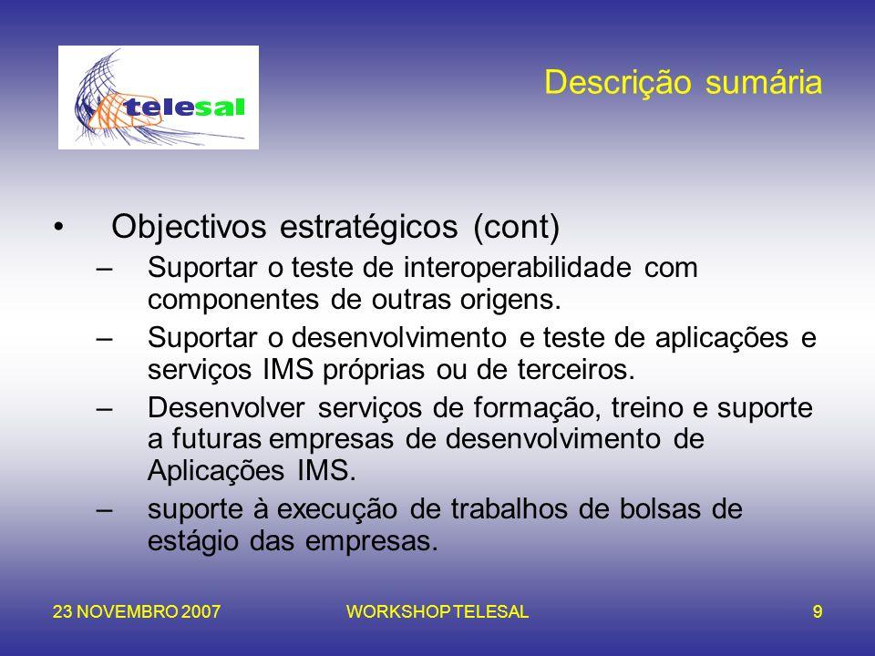 23 NOVEMBRO 2007WORKSHOP TELESAL9 Descrição sumária Objectivos estratégicos (cont) –Suportar o teste de interoperabilidade com componentes de outras o