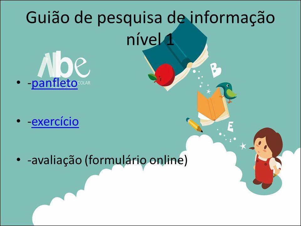 Guião de pesquisa de informação nível 1 -panfletopanfleto -exercícioexercício -avaliação (formulário online)