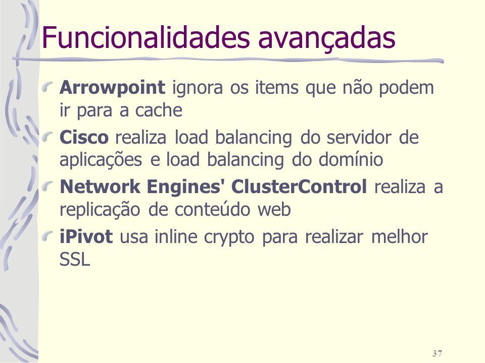 37 Funcionalidades avançadas Arrowpoint ignora os items que não podem ir para a cache Cisco realiza load balancing do servidor de aplicações e load ba